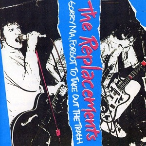 The_Replacements_-_Sorry_Ma,_Forgot_to_Take_Out_the_Trash_cover.jpg