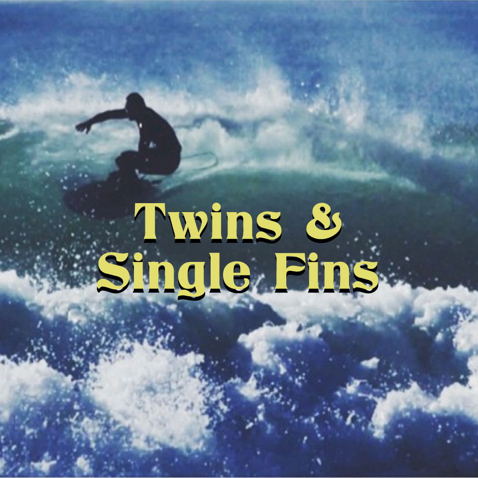 Twin Fins and Small Single fins