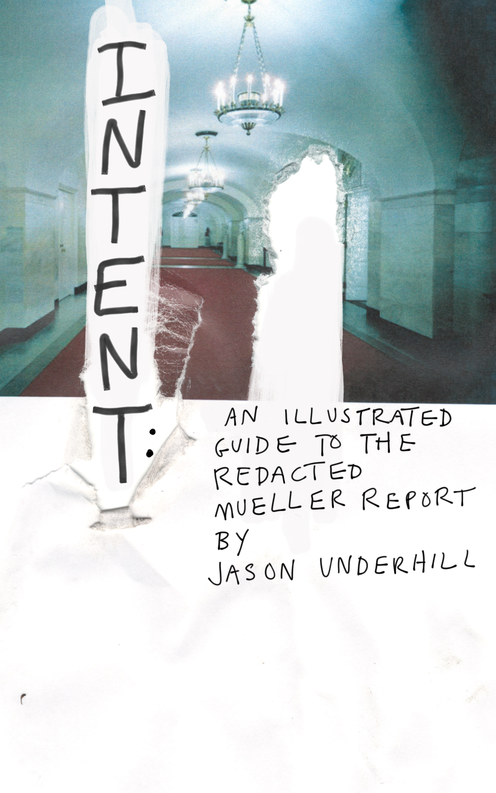 Intent: An Illustrated Guide to the Redacted Mueller Report   (Cover), forthcoming graphic novel, 2019.