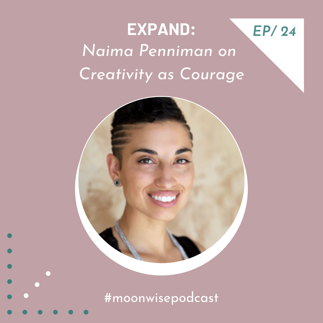 Episode 24: Expand - Learn about creativity as a path of healing with multi-dimensional artist, activist and educator Naima Penniman of Climbing Poetree.