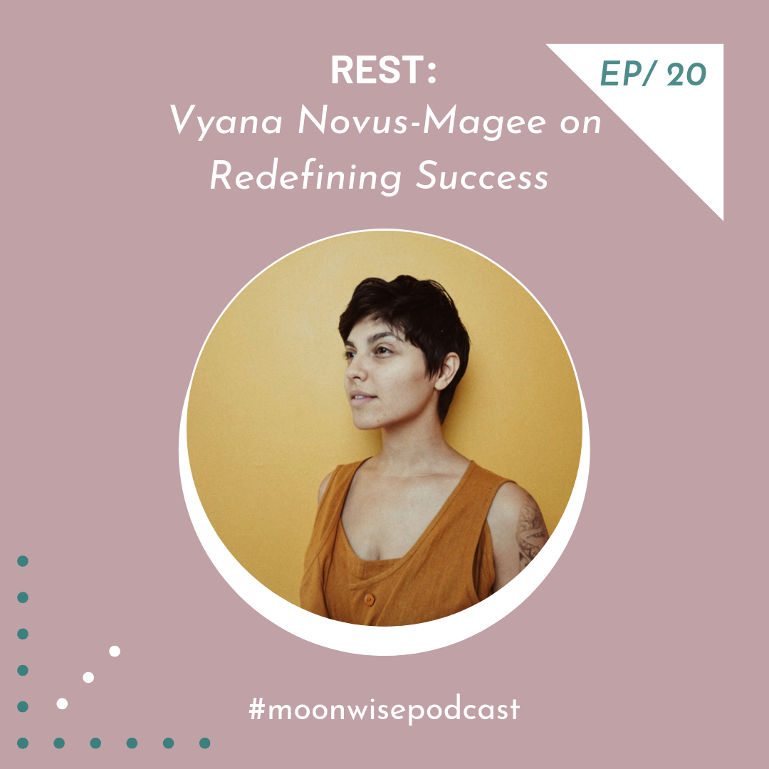 Episode 20: Rest - Learn about redefining success with artist Vyana Novus-Magee.