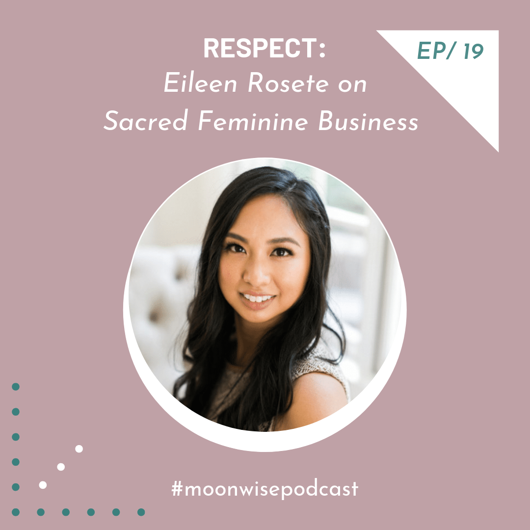 Episode 19: Respect - Learn about running a sacred feminine business with Eileen Rosete, founder of Our Sacred Women.