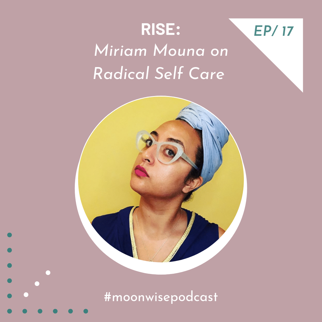 Episode 17: Rise - Learn about radical self care and making wellness accessible to communities of color with Mariam Mouna of I See You Wellness.