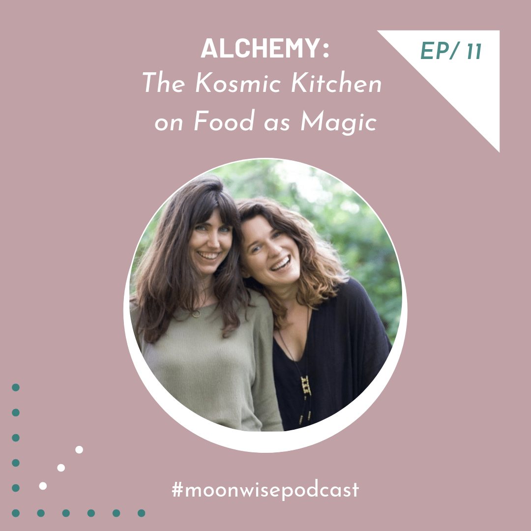 Episode 11: Alchemy - Learn about herbs, alchemy and elemental eating with food educators Summer Ashley and Sarah Kate of The Kosmic Kitchen.