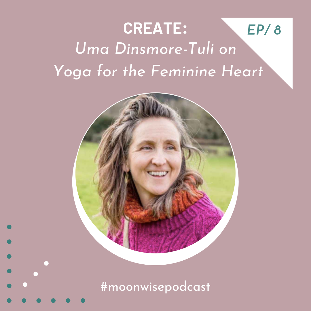 Episode 8:Create - Learn how to feed your creativity through a unique approach to yoga for women with renowned teacher and author Uma Dinsmore-Tuli.