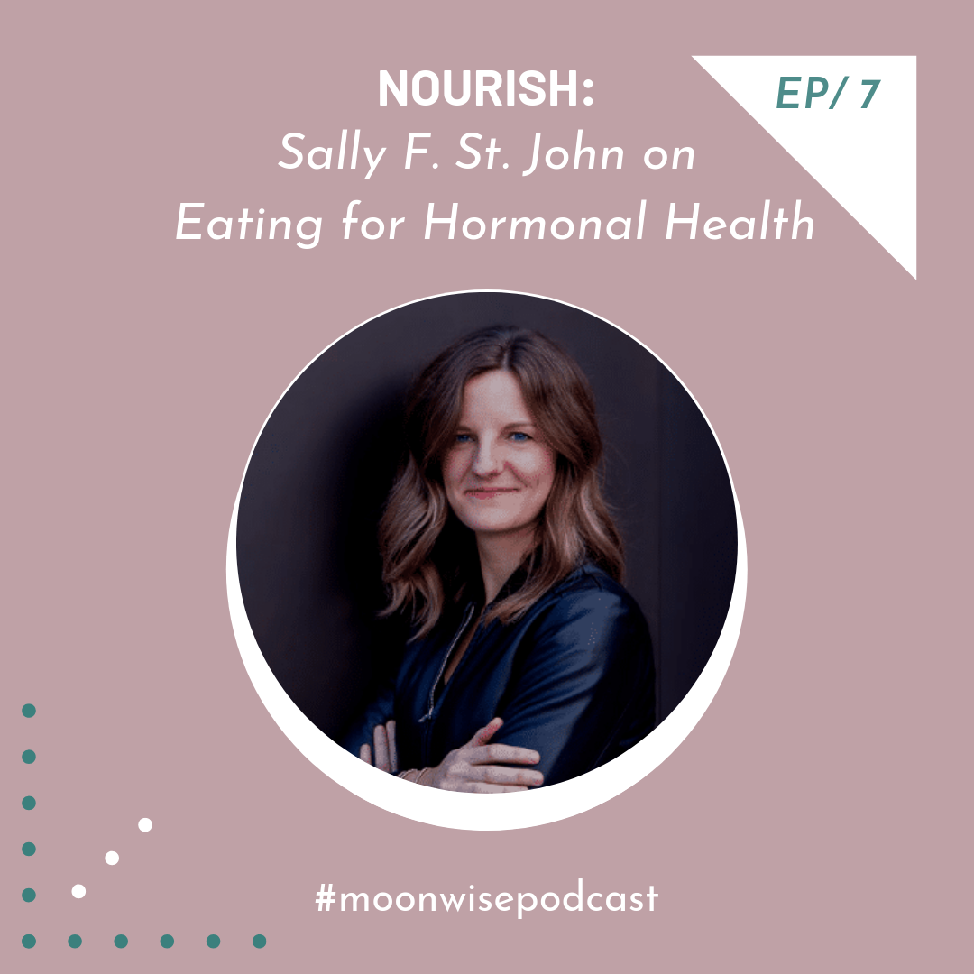 Episode 7: Nourish - Learn how to eat for optimal hormonal health with holistic health counselor Sally F. St. John.