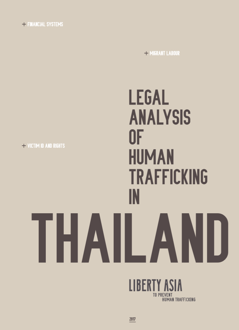 The Legal Gap Analysis of Thailand's anti-trafficking legislation seeks to offer a comprehensive insight into various areas of local law that are relevant to combating human trafficking and modern slavery including how these laws fare with respect to Thailand's commitments or obligations under international conventions and agreements. Anti-money laundering and anti-corruption provisions that are relevant to human trafficking are also examined in detail. The report is offered to all stakeholders in Thailand counter-trafficking movement as part of a constructive conversation on the way forward. A Thai translation of the analysis is available here. - By: Liberty Asia, Linklaters and MAST