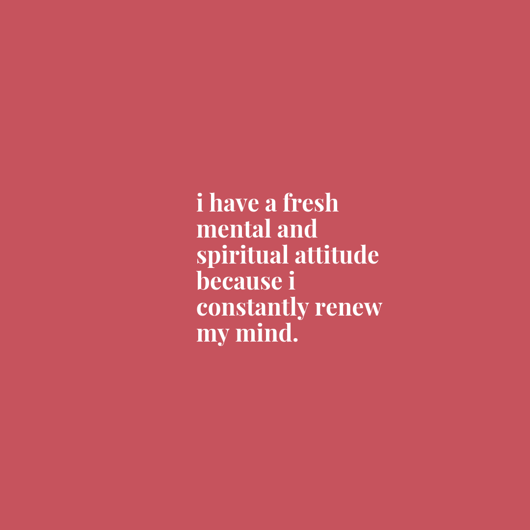 Ephesians 4:23 - And be constantly renewed in the spirit of your mind [having a fresh mental and spiritual attitude.]