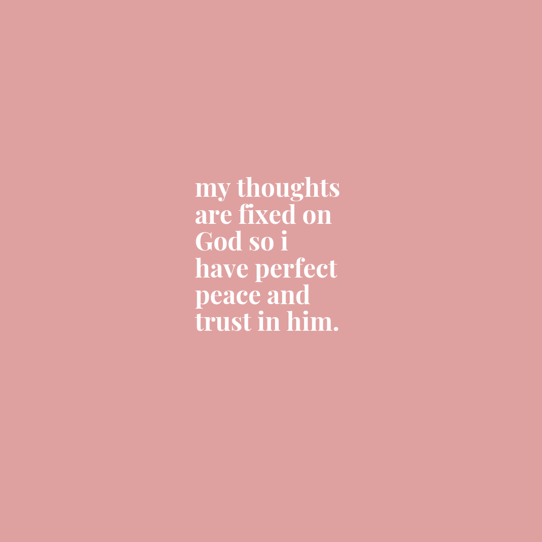 Isaiah 26:3 - You will keep in perfect peace all who trust in you, whose thoughts are fixed on you!