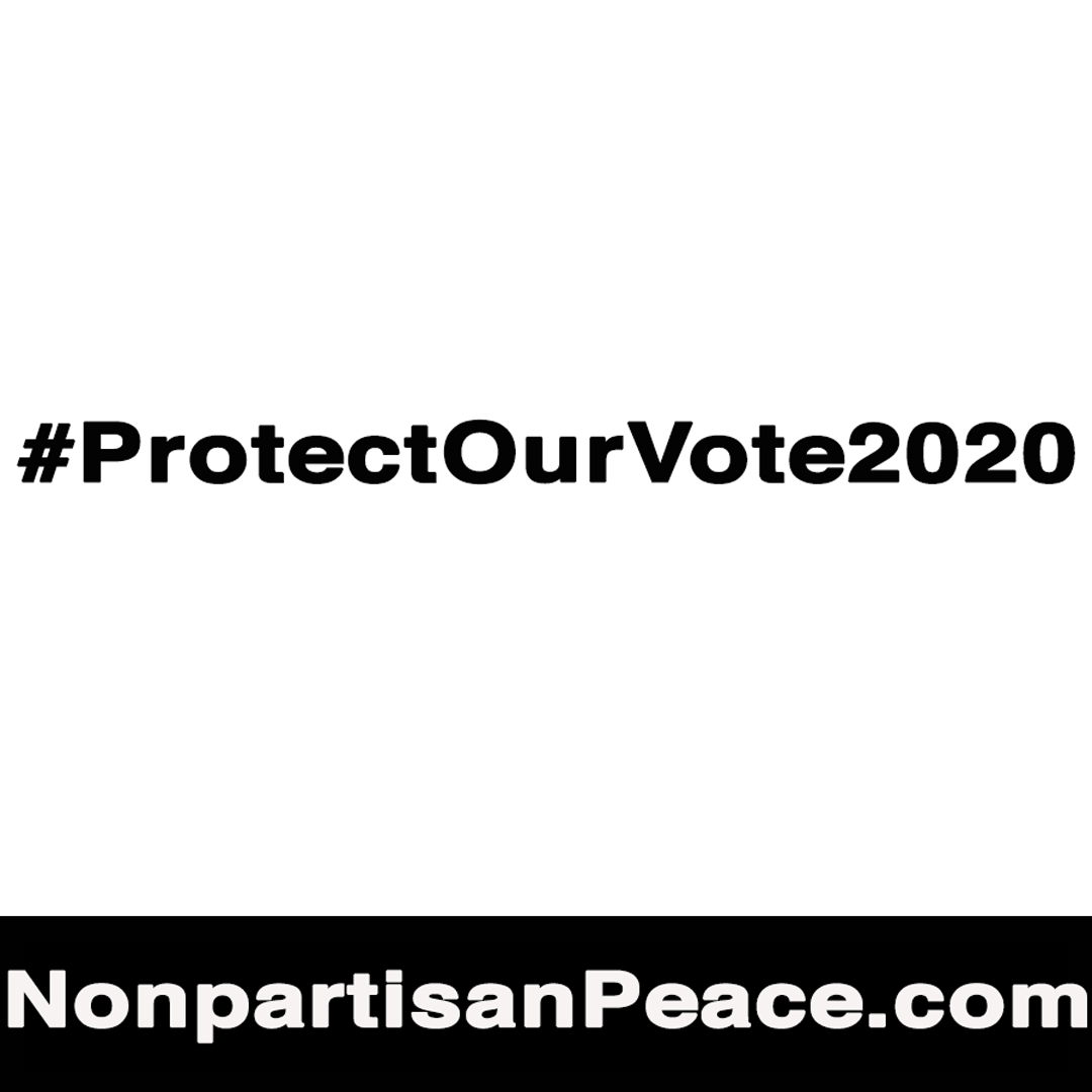 #ProtectOurVote2020 NonPartisanPeace.png