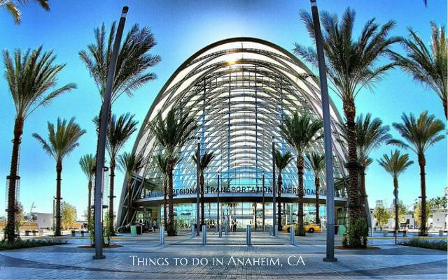Things to Do In Anaheim, California Besides Disneyland