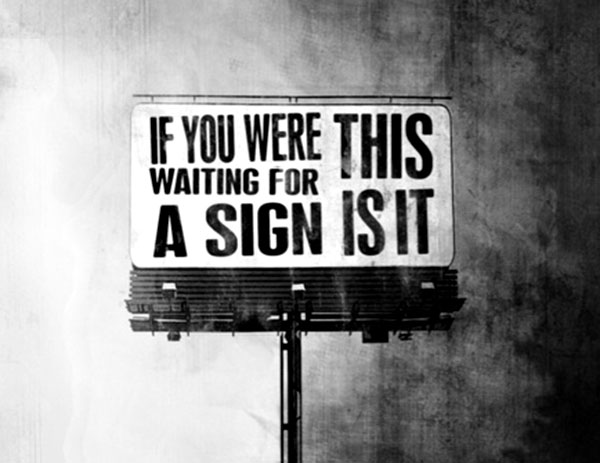 quote-if-you-were-waiting-for-a-sign-this-is-it