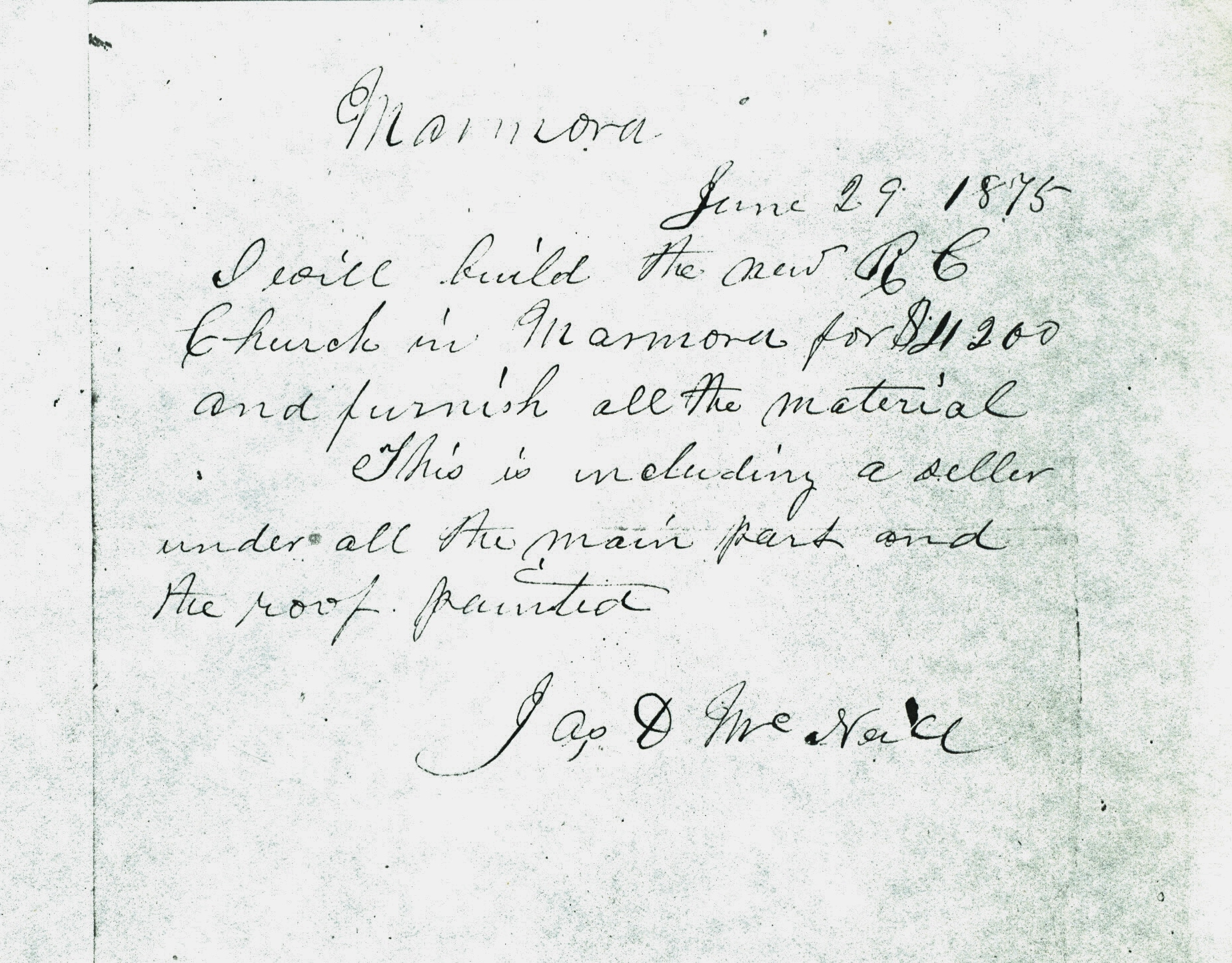 """The contract: """"I will build the new R.C. church in Marmora for $11,200.00 and furnish all the material. This is including a 'seller' (cellar) underneath the main part and the roof painted. James McNeill"""