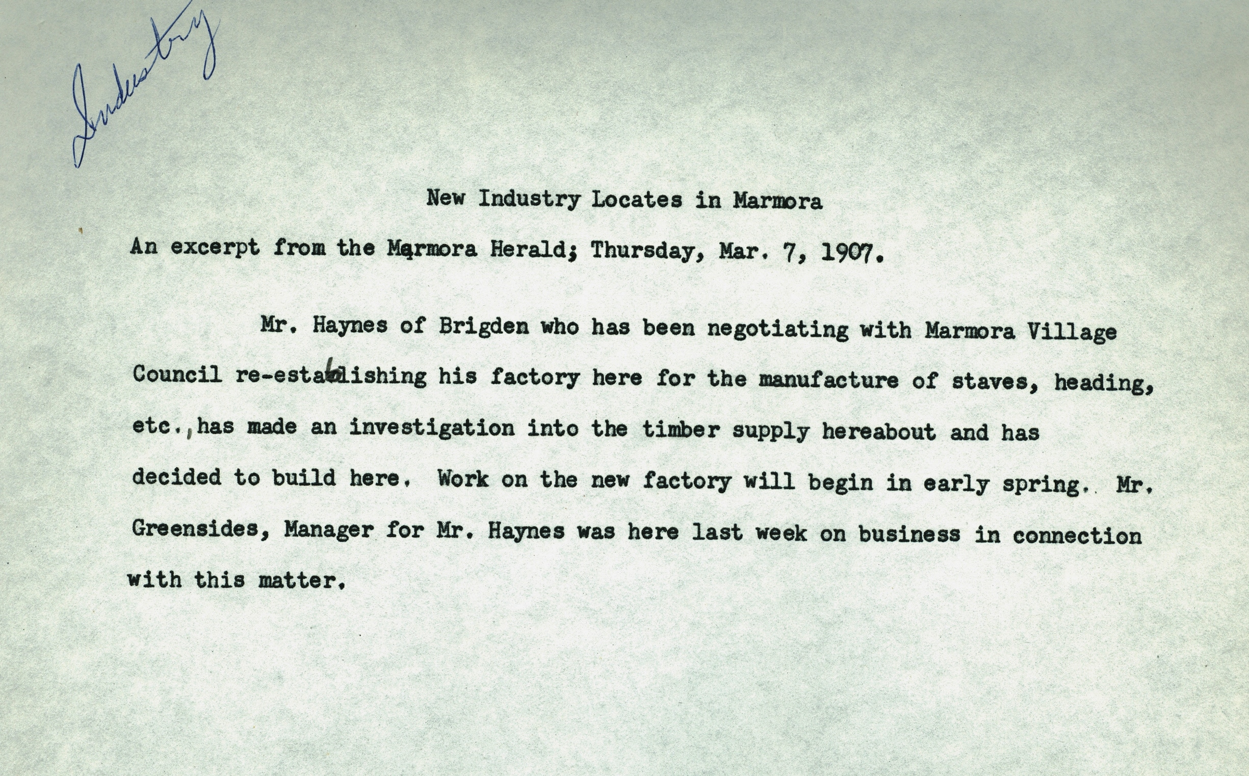 """Marmora herald, mar 2, 1907 - """"On Friday the frame work of Haynes and co.' s new stave mill was raised. It is 100 by 300 feet with a lean-to on each side running full length. The herald further reported that the stave mill was employing 20-30 men in 1911."""