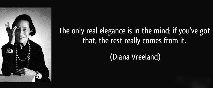 quote-the-only-real-elegance-is-in-the-mind-if-you-ve-got-that-the-rest-really-comes-from-it-diana-vreeland-191386.jpg