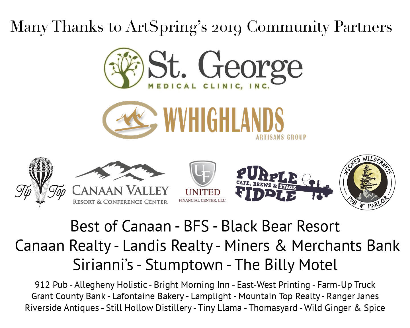 St. George Medical Clinic, WV Highlands Artisans Group, Tip Top, Canaan Valley Resort and Conference Center, United Financial Center, The Purple Fiddle, Wicked Wilderness Pub n' Parlor, Best of Canaan, BFS, Black Bear Resort, Canaan Realty, Landis Realty, Miners & Merchants Bank, Sirianni's, Stumptown, The Billy Motel, 912 Pub, Allegheny Holistic, Bright Morning Inn, East-West Printing, Farm-Up Truck, Grant County Bank, Lafontaine Bakery, Lamplight, Mountain Top Realty, Ranger Jane's, Riverside Antiques, Still Hollow Distillery, Tiny Llama, ThomasYard, Wild Ginger & Spice