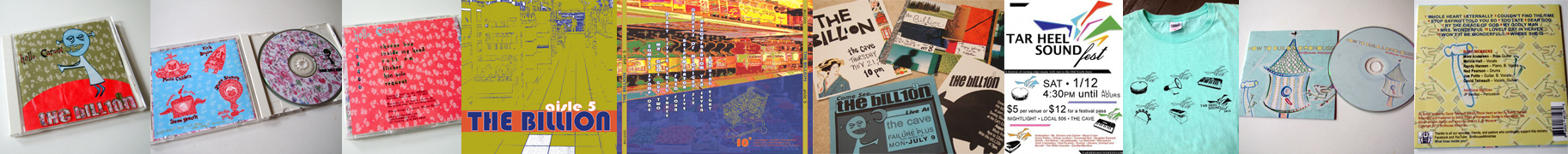 The Billion CDs: Hello Carson & Aisle 5, The Billion flyers, flyer & t-shirt for Tar Heel Sound Fest (my logo design), Birdhouse Ministries CD.