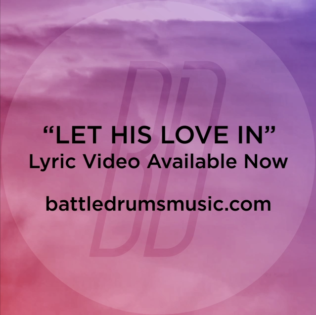 'Let His Love In' lyric video is now available at battledrumsmusic.com. Check it out!  #thewarisoverbd