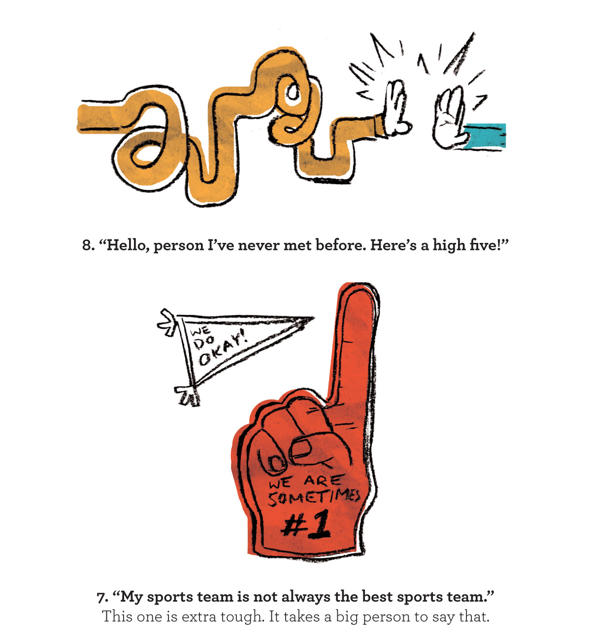 #8. Hello person I've never met before. Here's a high five! and #7 My sports team is not always the best sports team. This one is extra tough it takes a big person to say that. Editorial illustrations by russell shaw for kid president book