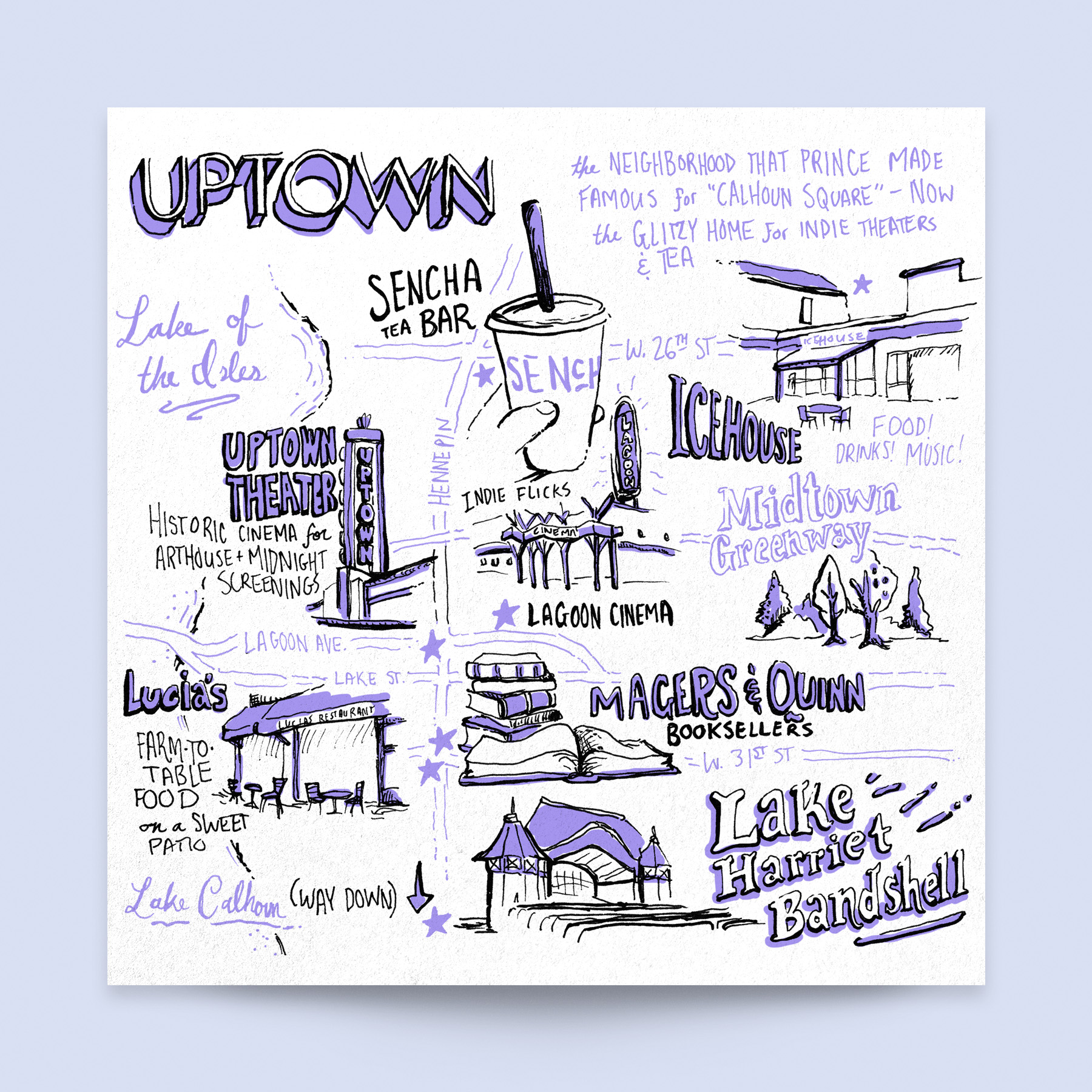 The Uptown neighborhood city map, hand illustrated for Neenah Paper at the AIGA Design Conference 2017. Shows: Sencha Tea Bar, Ice House, Lagoon Cinema, Theatre, Magers and Quinn, Lucia's, Lake Harriet Bandshell