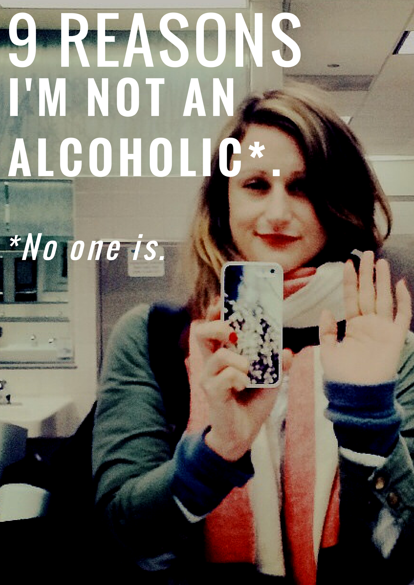 9 REASONS I'M NOT AN ALCOHOLIC