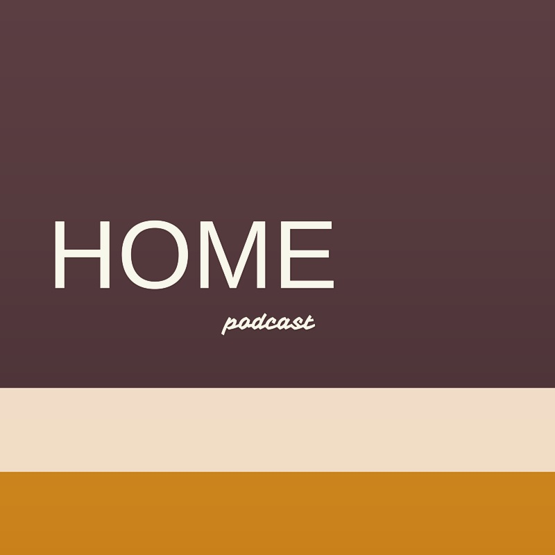 #47. Laura and I started the    HOME podcast    last July.