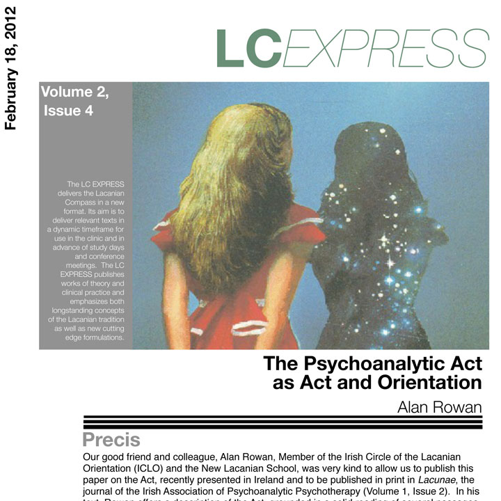 "LCExpress Volume 2 / Issue 4   ""The Psychoanalytic Act as Act and Orientation""   A. Rowan"