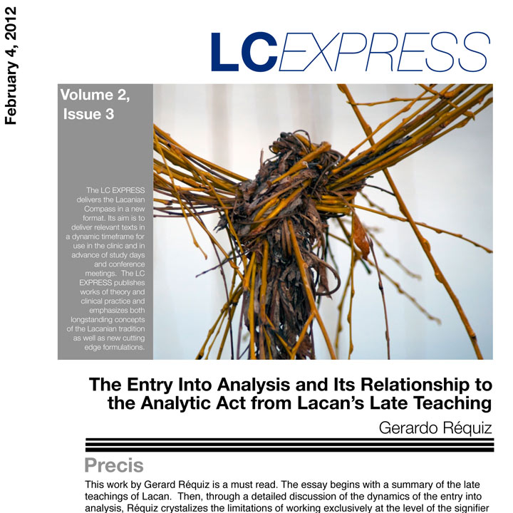 "LCExpress Volume 2 / Issue 3   ""The Entry into Analysis and Its Relationship to the Analytic Act from Lacan's Late Teaching""   G. Réquiz"