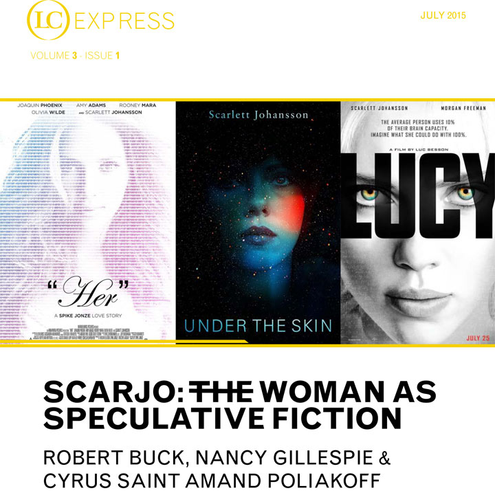 LCExpress Volume 3 / Issue 1  'Scarjo: The Woman As Speculative Fiction'  Robert Buck, Nancy Gillespie & Cyrus Saint Amand Poliakoff