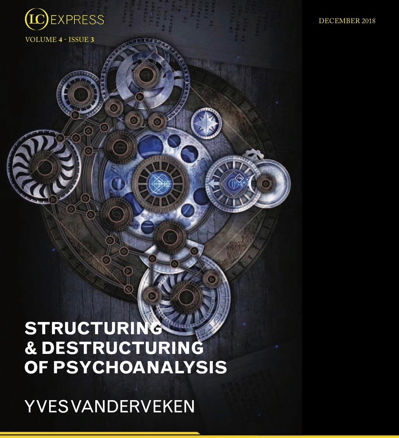 LCExpress Volume 4 / Issue 3  STRUCTURING & DESTRUCTURING OF PSYCHOANALYSIS   Yves Vanderveken