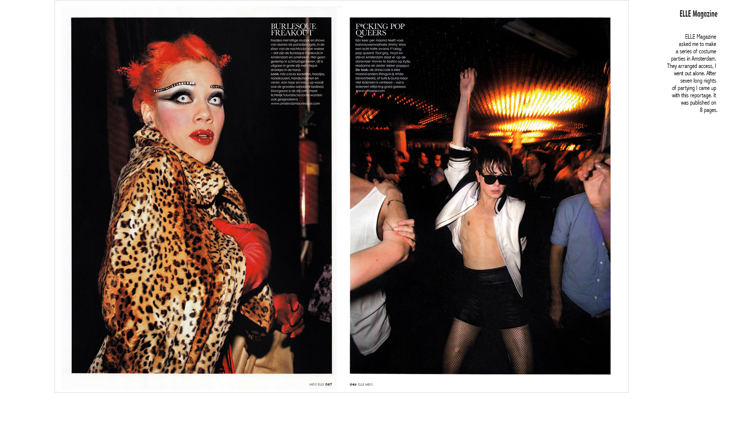 ELLE Magazine   asked me to make a series of costume parties in Amsterdam. They arranged access, I went out alone. After seven long nights partying I produced a reportage that was published on 8 pages.