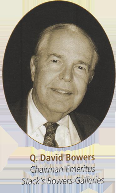 Q, David Bowers Chairman Emeritus, Stack's Bowers Galleries