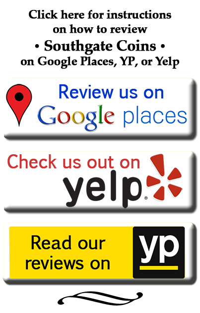 Find Southgate Coins on Google Places and Yelp and leave a review for our business!
