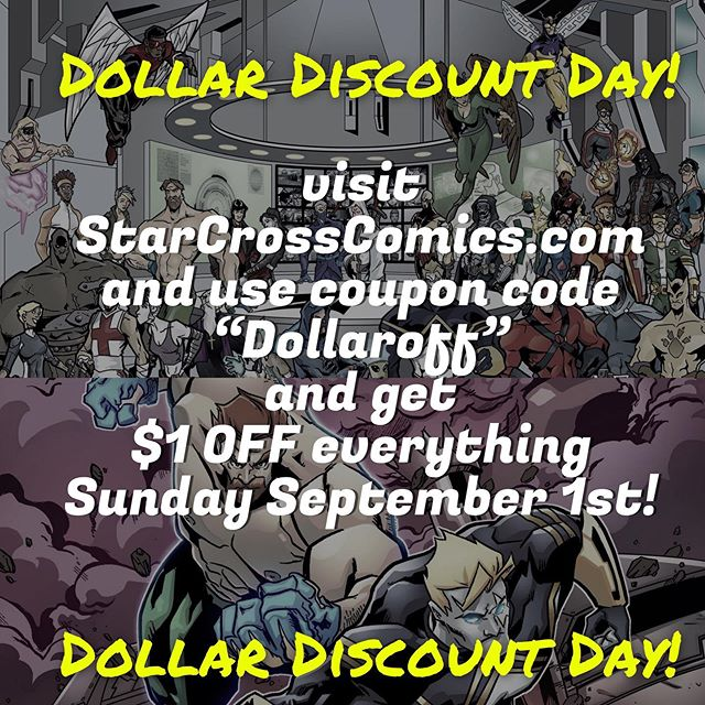 "Use discount code ""Dollaroff"" at www.starcrosscomics.com on Sunday September 1st to get $1 off of everything in the store!"