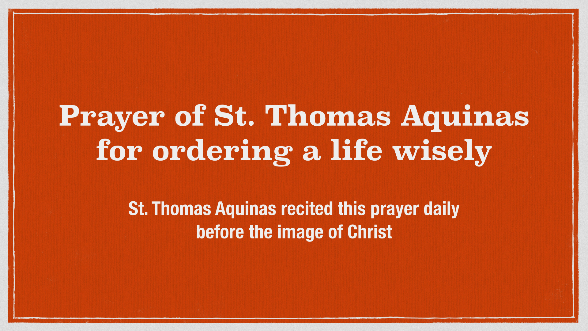 Prayer of St. Thomas Aquinas for ordering life wisely.001.jpg