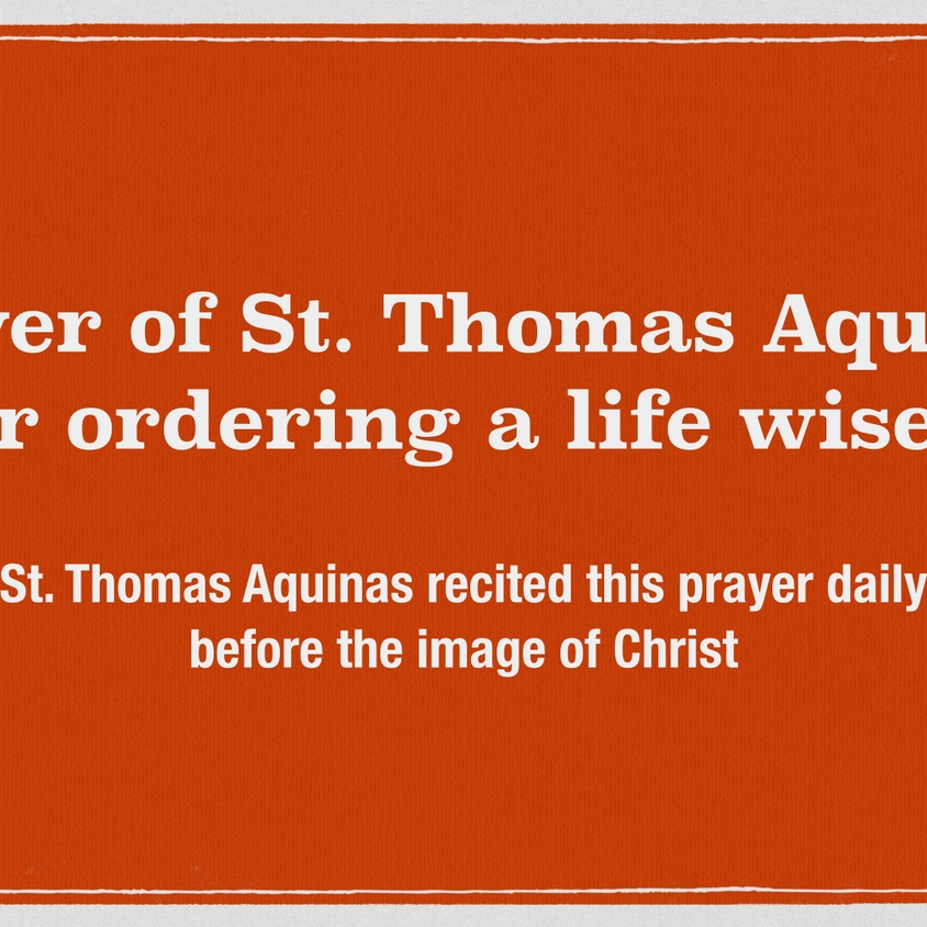 Prayer of St. Thomas Aquinas for ordering a life wisely