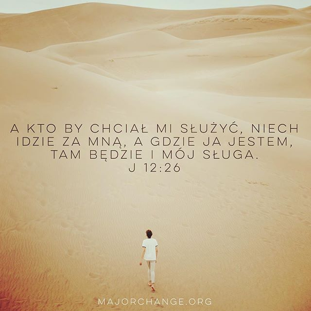 Whoever serves me must follow me, and where I am, there also will my servant be. #cytaty #biblia #sługa #majorchange