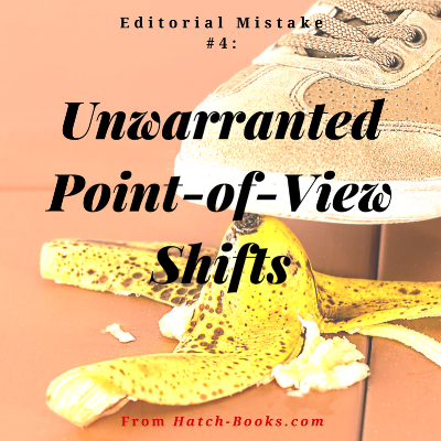 """Text: """"Editorial Mistake #4: Unwarranted Point-of-View Shifts."""" Image via Canva: A foot about to step on a banana peel."""