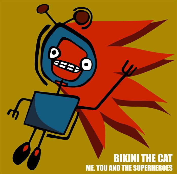 Bikini the Cat - Me, You & The Superheroes