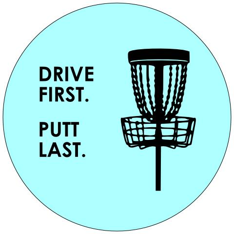 Drive First Putt Last