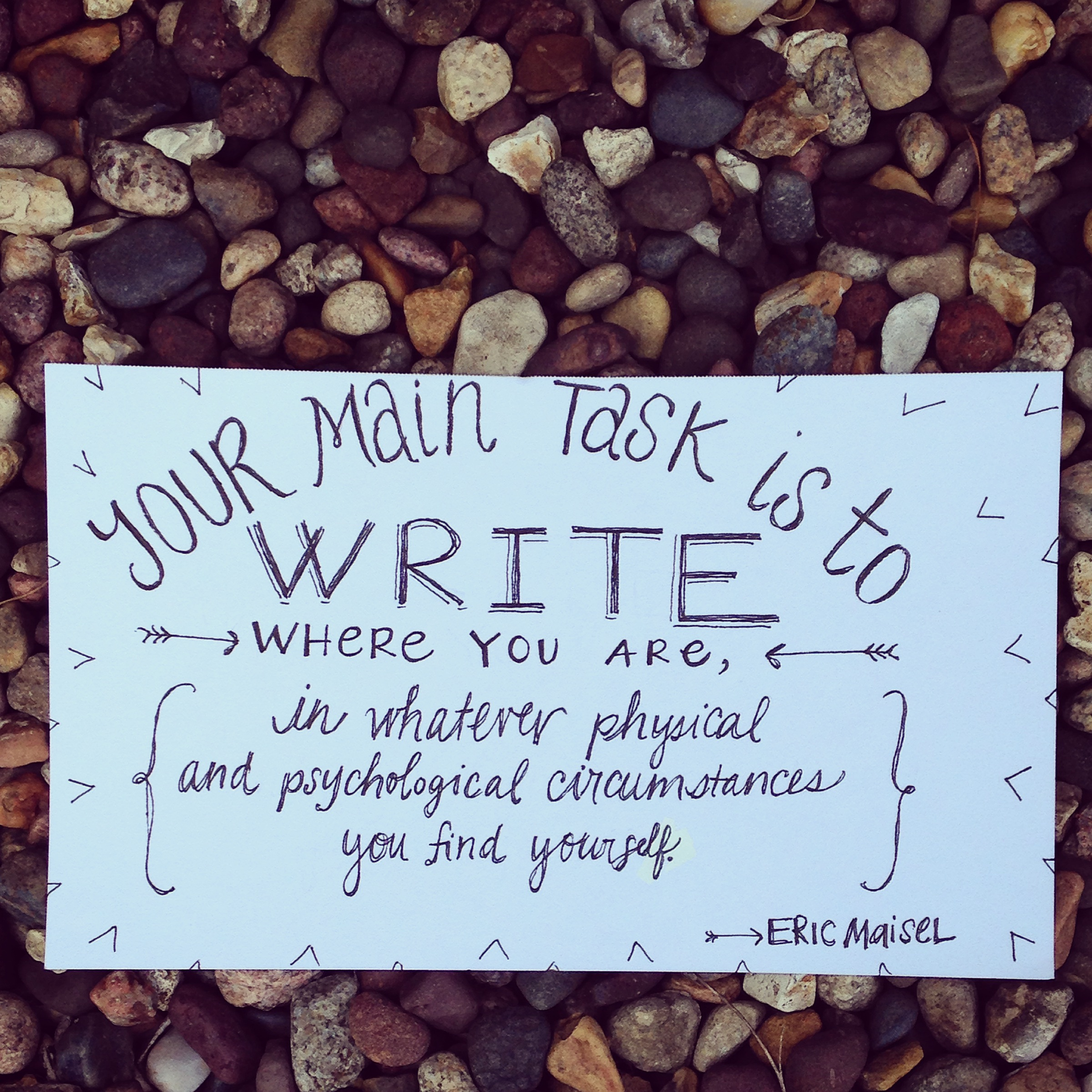 Eric Maisel says, Your main task is to write where you are. | The Main Task, on lucyflint.com