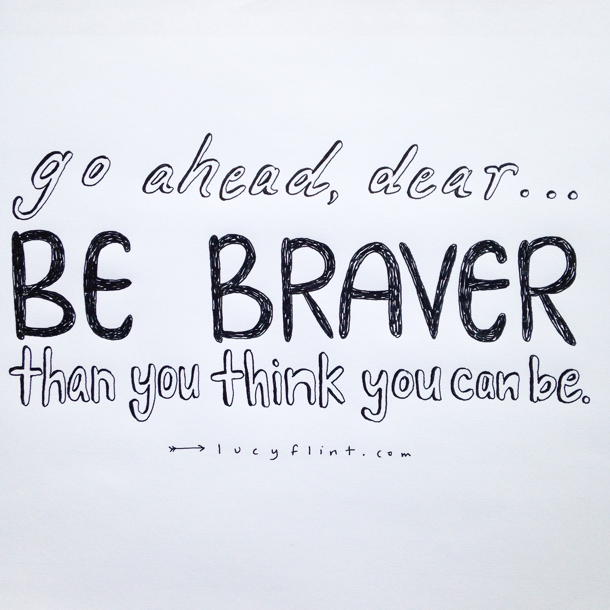 Go ahead, dear. Be BRAVER than you think you can be. | lucyflint.com