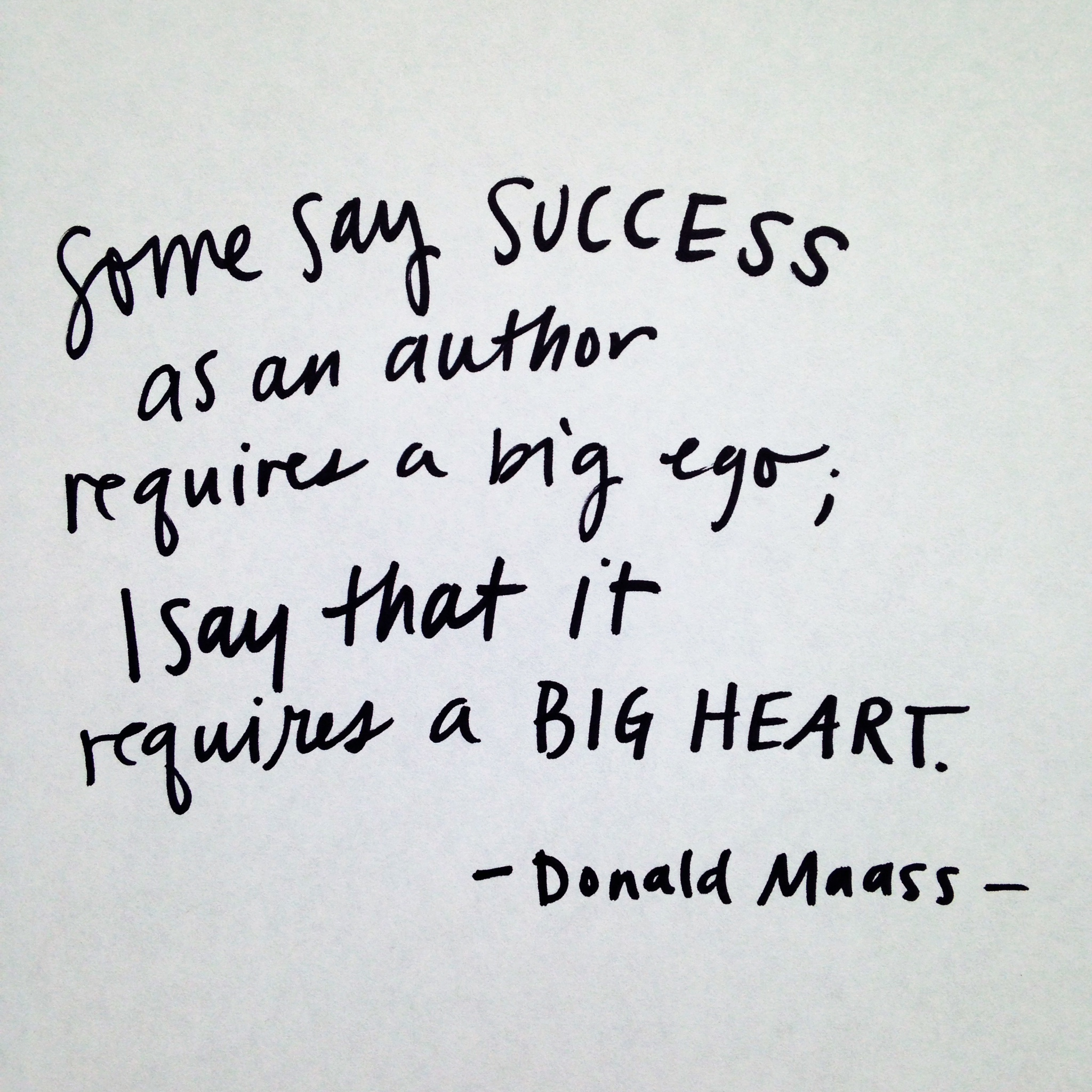 Donald Maass says, Success as an author requires a big heart. | How to Live with Humans and Still Write, on lucyflint.com
