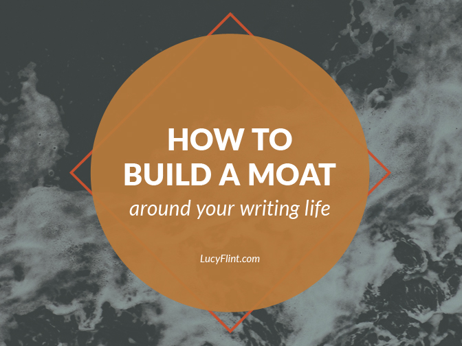 When normal life threatens to overwhelm your book project, learn how to build yourself a moat. | lucyflint.com