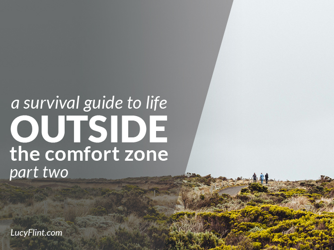 Still pushing into the unfamiliar? Four more strategies for life outside the comfort zone. | lucyflint.com