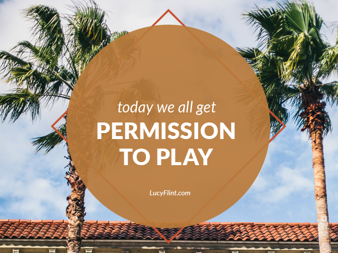 Playfulness is a skill that we all need to develop. Today's a good day to get started. | lucyflint.com