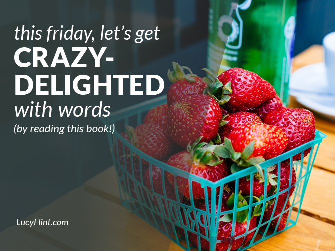 If you have a chance to amp up your writing delight in any way: go for it. This Friday, love your word-loving side by getting this book. | lucyflint.com