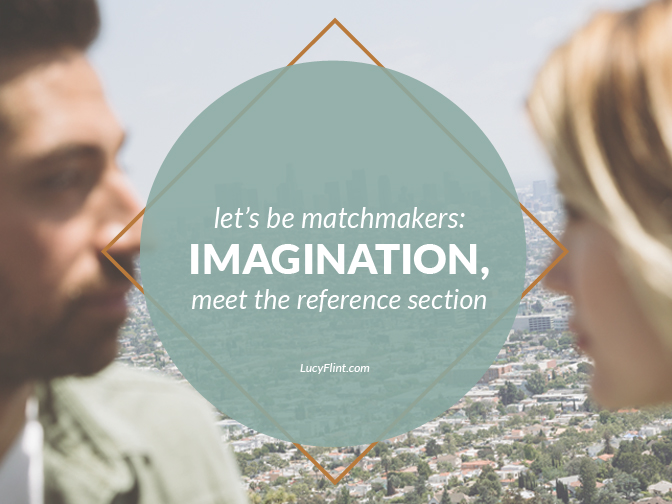 Imagination and reference books. When these opposites get together, believe me: the sparks fly. (And your writing life gets soon happy.) Here's to being lovestruck. | lucyflint.com