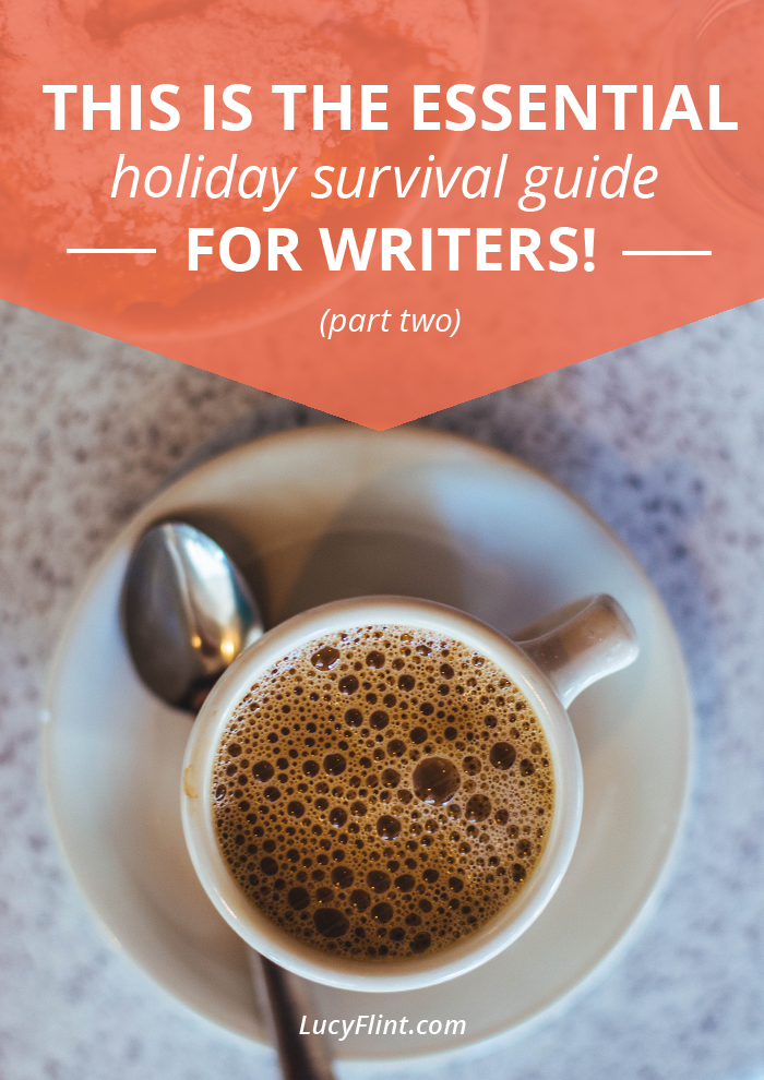 Three things you absolutely need to practice doing, if you're gonna survive this holiday season. (And they probably aren't what you'd guess.) Part TWO of my essential holiday survival guide for writers. | lucyflint.com