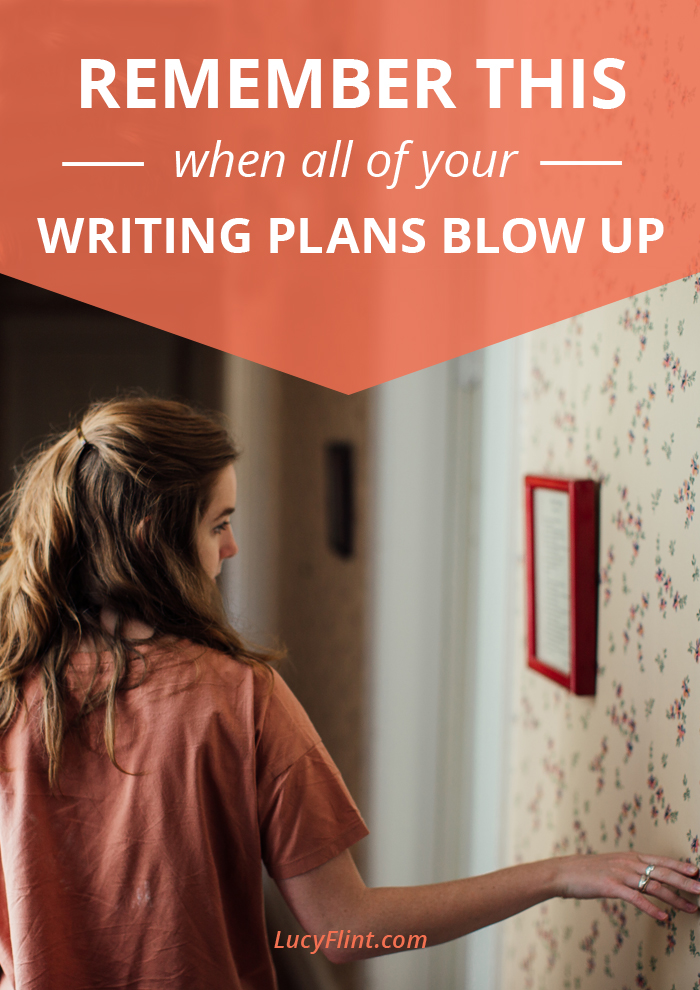 When everything goes crazy in your life, and your plans for your writing blow up: what can you do? What can you count on? I've got your answers here. | lucyflint.com